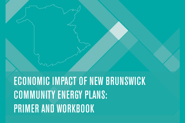 ECONOMIC IMPACT OF NEW BRUNSWICK COMMUNITY ENERGY PLANS: PRIMER AND WORKBOOK